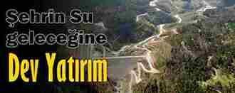 Şehrin su geleceğine 140 milyonluk dev yatırım