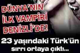 dünyanın ilk vampiri denizlide