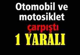 GEYVE OTOMOBİL İLE MOTOSİKLET ÇARPIŞTI