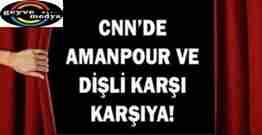 CNN'de Amanpour ve Dişli karşı karşıya!