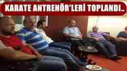 SAKARYA KARATE ANTRENÖLERİ TOPLANDI