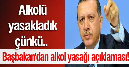 alkolu_yasakladik_cunku_basbakandan_alkol_yasagi_aciklamasi_h49927