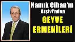 NAMIK CİHAN-GEYVE ERMENİLERİ