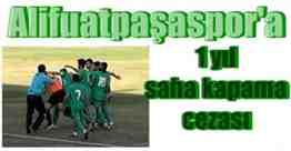 alifuatpaşaspora 1 yl saha kapama cezası
