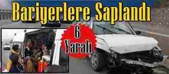 Kontrolden çıkan otomobil bariyerlere çarptı 6 yaralı.
