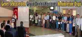 Genel Sekreterden Geyve Devlet Hastanesi Hekimlerine Övgü