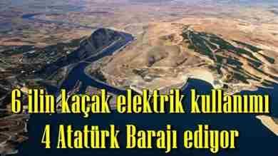 6-ilin-kacak-elektrik-kullanimi-4-ataturk-baraji-ediyor-6609942