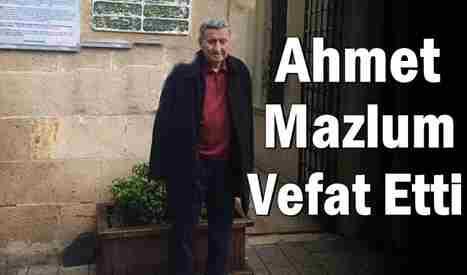 Ahmet Mazlum vefat Etti