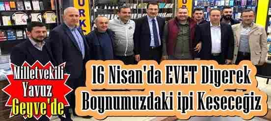Milletvekili Yavuz; 16 Nisan'da EVET Diyerek Boynumuzdaki İpi Keseceğiz