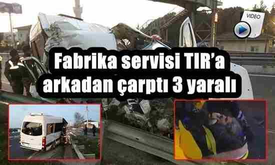 Fabrika servisi TIR'a arkadan çarptı 3 yaralı..!