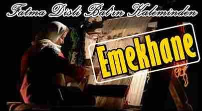 """Fatma Bal'ın Kaleminden;""""EMEKHANE"""""""
