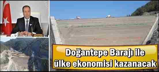 Doğantepe Barajı ile Ülke ekonomisi kazanacak