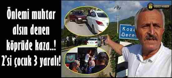 Önlemi muhtar alsın denen köprüde kaza..! 2'si çocuk 3 yaralı!