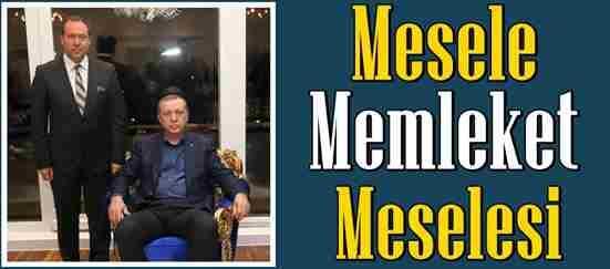 Başkan Kaya; Mesele Memleket Meselesi