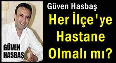 guven-hasbas-her-ilceye-hastane-olmalimi-