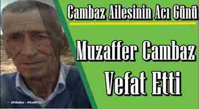 Cambaz Ailesinin Acı Günü..  Muzaffer Cambaz vefat etti.