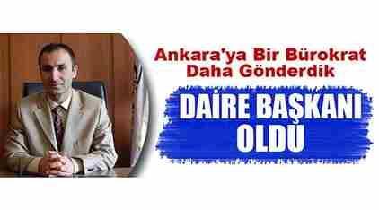 Ankara'ya Bir Bürokrat Daha Gönderdik 'Özkan Daire Başkanı Oldu!'