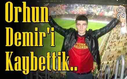 Orhun Demir'i Kaybettik..