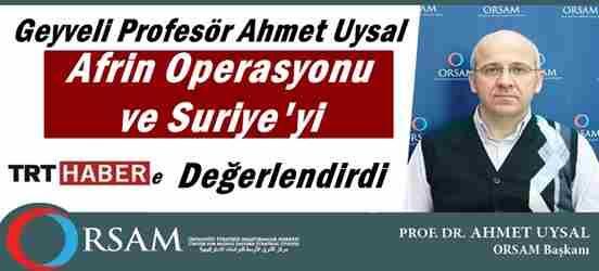 Geyveli Profesör Ahmet Uysal Afrin Operasyonunu Değerlendirdi.