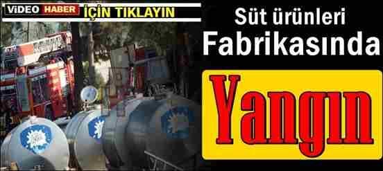 Süt Ürünleri Fabrikasında korkutan yangın..!
