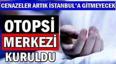 Cenazeler artık İstanbul'a gitmeyecek