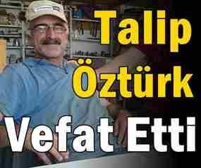 Talip Öztürk Vefat Etti.